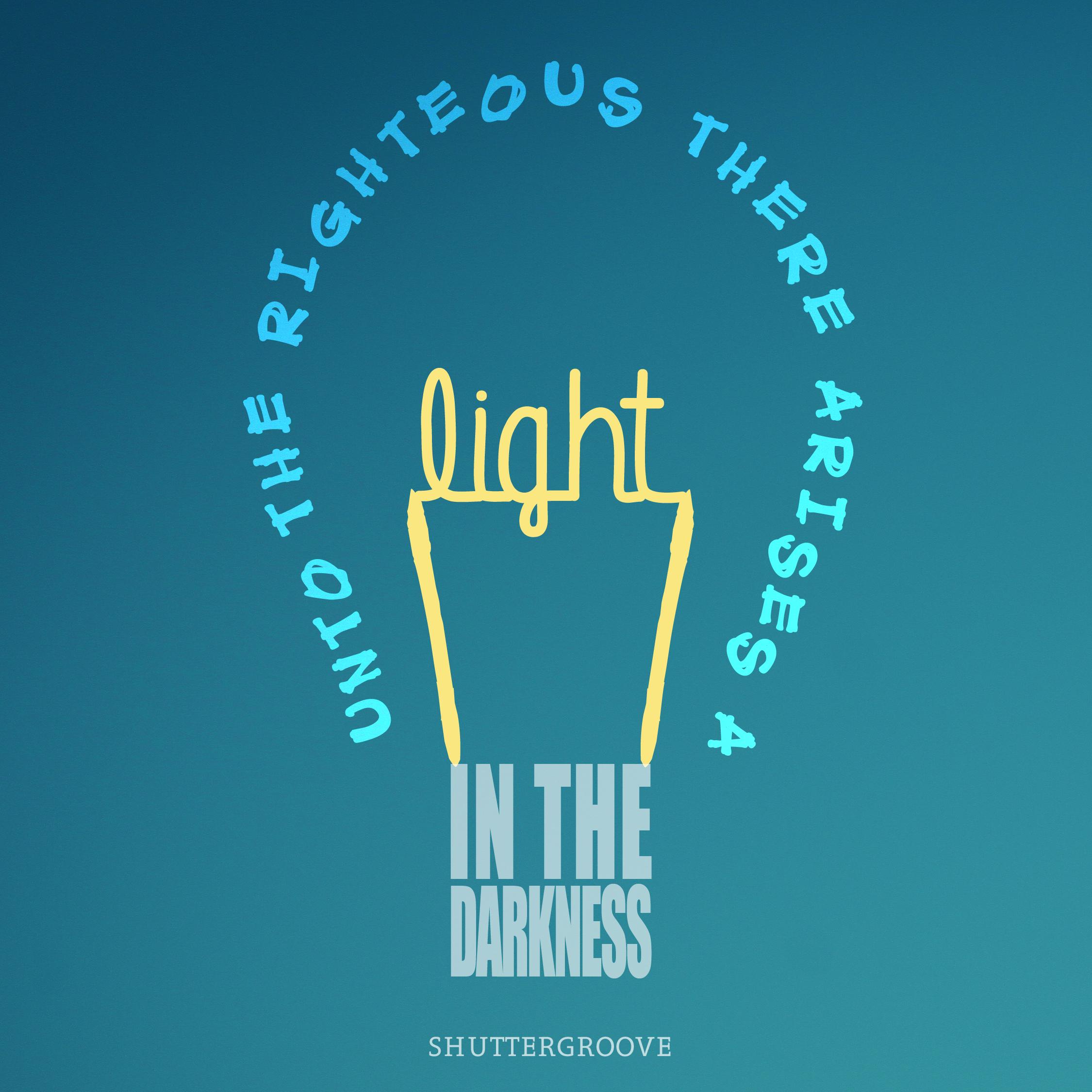 UNTO THE RIGHTEOUS- LIGHT